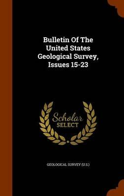 Bulletin of the United States Geological Survey, Issues 15-23