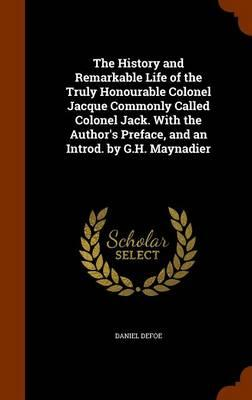 The History and Remarkable Life of the Truly Honourable Colonel Jacque Commonly Called Colonel Jack. with the Author's Preface, and an Introd. by G.H. Maynadier
