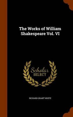 The Works of William Shakespeare Vol. VI