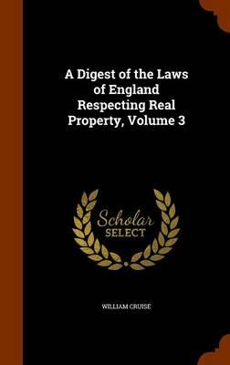 A Digest of the Laws of England Respecting Real Property, Volume 3