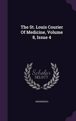 The St. Louis Courier of Medicine, Volume 8, Issue 4