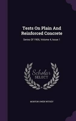 Tests on Plain and Reinforced Concrete : Series of 1906, Volume 4, Issue 1