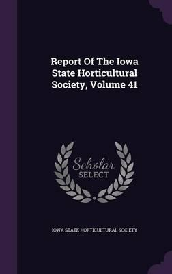 Report of the Iowa State Horticultural Society, Volume 41