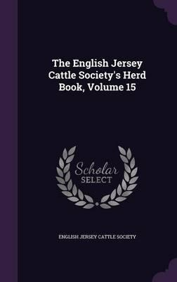 The English Jersey Cattle Society's Herd Book, Volume 15