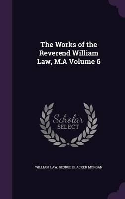 The Works of the Reverend William Law, M.a Volume 6