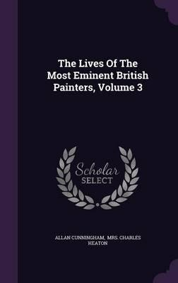 The Lives of the Most Eminent British Painters, Volume 3