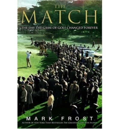 The Match : The Day the Game of Golf Changed Forever