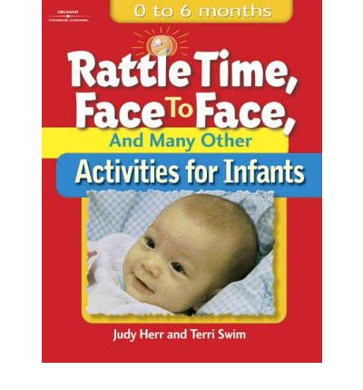 Rattle Time, Face to Face, and Many Other Activities for Infants : Birth to 6 Months
