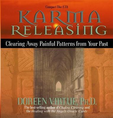 Karma Releasing : Clearing Away Painful Patterns from Your Past
