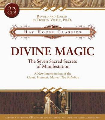 Divine Magic : The Seven Sacred Secrets of Manifestation