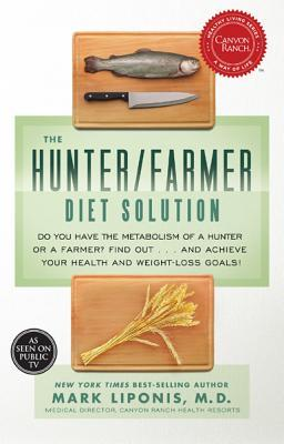 The Hunter/Farmer Diet Solution: Do You Have the Metabolism of a Hunter or a Farmer? Find Out... and Achieve Your Health and Weight-Loss Goals