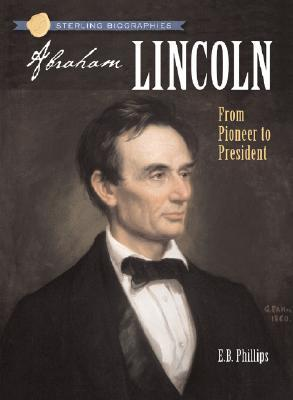 Sterling Biographies(r) Abraham Lincoln : From Pioneer to President