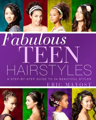 Fabulous Teen Hairstyles : A Step-by-step Guide to 34 Beautiful Styles
