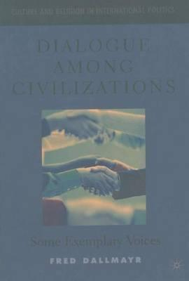 Dialogue Among Civilizations : Some Exemplary Voices