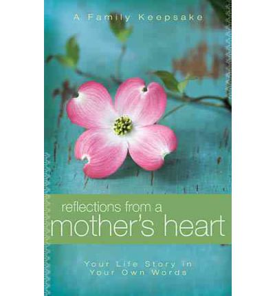 Reflections from a Mother's Heart : Your Life Story in Your Own Words: A Family Keepsake