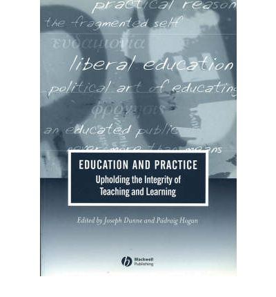 Education and Practice : Upholding the Integrity of Teaching and Learning