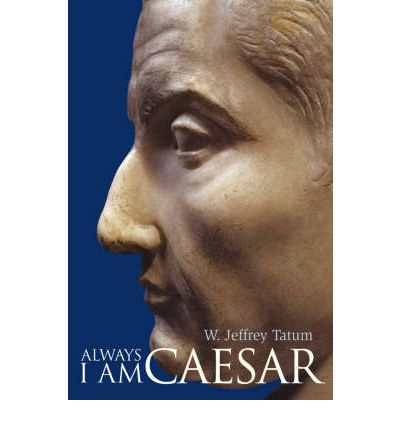 Always I am Caesar