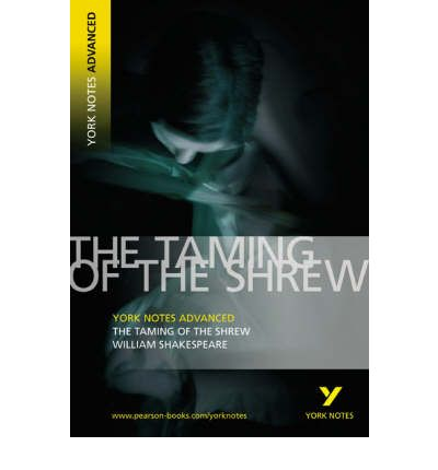 The Taming of the Shrew: York Notes Advanced
