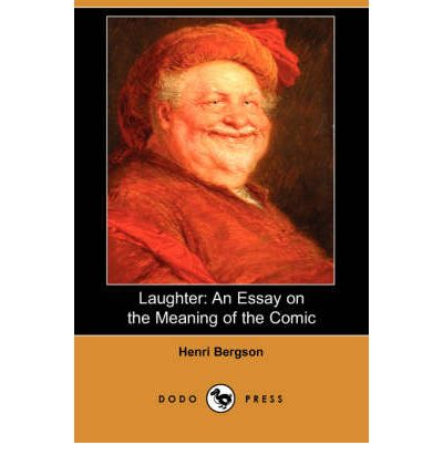 laughter an essay on the meaning of the comic by henri bergson Browse and read laughter an essay on the meaning of comic henri bergson laughter an essay on the meaning of comic henri bergson many people are trying to.
