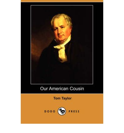 our american cousin by tom taylor In eric sawyer and john shoptaw's new opera our american cousin, the events immediately  entitled our american cousin after the tom taylor.