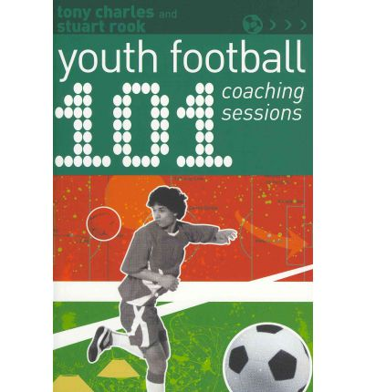 101 Youth Football Coaching Sessions : Tony Charles ...