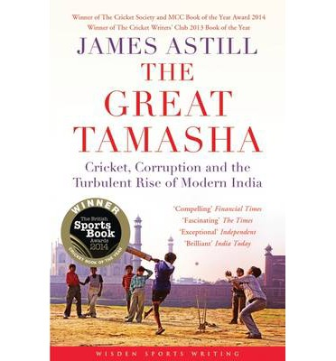 The Great Tamasha : Cricket, Corruption and the Turbulent Rise of Modern India