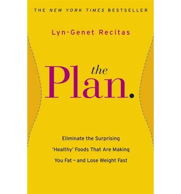 The Plan : Eliminate the Surprising 'Healthy' Foods That are Making You Fat - and Lose Weight Fast