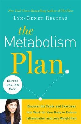 The Metabolism Plan : Discover the Foods and Exercises That Work for Your Body to Reduce Inflammation and Lose Weight Fast