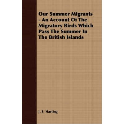 Our Summer Migrants - An Account Of The Migratory Birds Which Pass The Summer In The British Islands