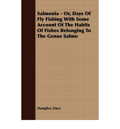 Salmonia - Or, Days Of Fly Fishing With Some Account Of The Habits Of Fishes Belonging To The Genus Salmo