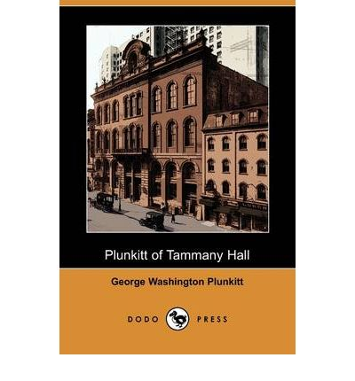 essay on plunkitt of tammany hall View essay - plunkitt of tammany hall from english co 1101 at miami dade college, miami plunkitt of tammany hall author: william l riordon published by: new york, mcclure, phillips year.
