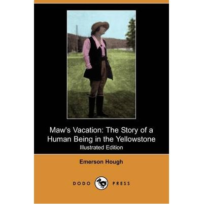 Maw's Vacation : The Story of a Human Being in the Yellowstone (Illustrated Edition) (Dodo Press)
