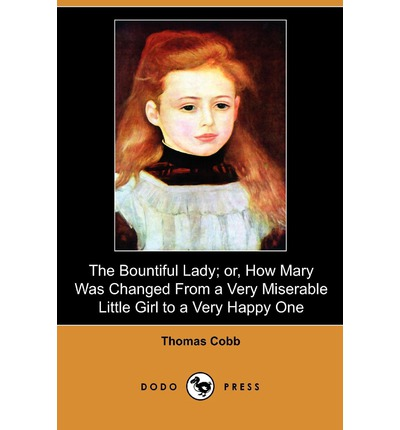 The Bountiful Lady; Or, How Mary Was Changed from a Very Miserable Little Girl to a Very Happy One (Dodo Press)
