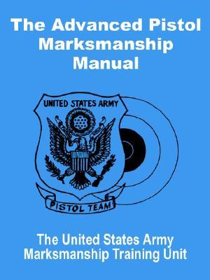 The Advanced Pistol Marksmanship Manual