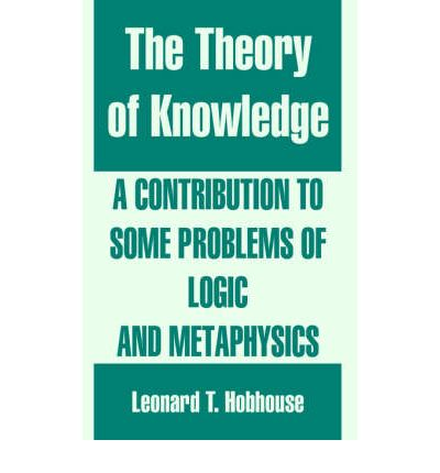 French pdf books free download The Theory of Knowledge : A Contribution to Some Problems of Logic and Metaphysics PDF ePub by Leonard Trelawney Hobhouse 9781410216458