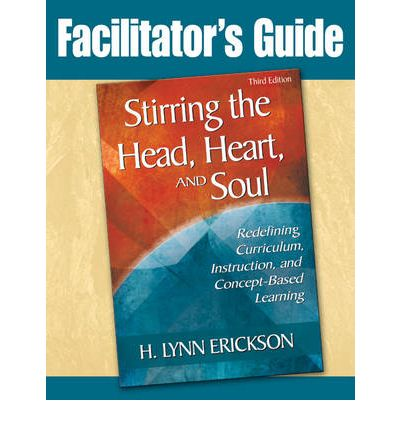 Stirring the Head, Heart, and Soul: Facilitator's Guide : Redefining Curriculum, Instruction, and Concept-Based Learning
