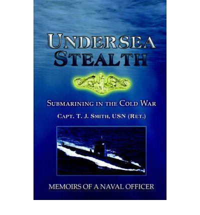 Undersea Stealth : Submarining in the Cold War: Memoirs of a Naval Officer