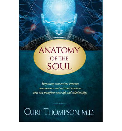 Anatomy of the Soul : Surprising Connections Between Neuroscience and Spiritual Practices That Can Transform Your Life
