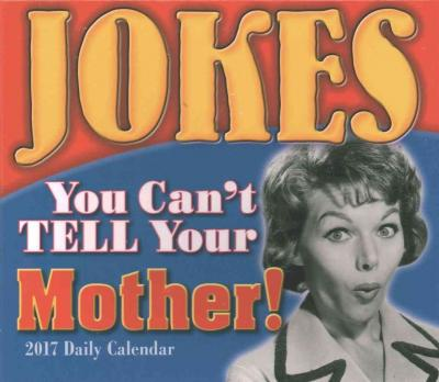 Cal 2017-Jokes You Can't Tell Your Mother