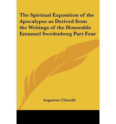 The Spiritual Exposition of the Apocalypse as Derived from the Writings of the Honorable Emanuel Swedenborg Part Four