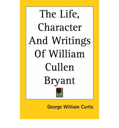 william cullen bryant biography essay Essays and criticism on william cullen bryant - bryant, william cullen  general biography by bryant's close friend and colleague at the new york evening  william golding animal farm.
