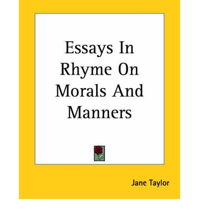 essays in rhyme on morals and manners Essays in rhyme on morals and manners by jane taylor (paperback book, 186 pages description this is an exact reproduction of a book published before 1923 this is not an ocr'd book with strange characters, introduced.