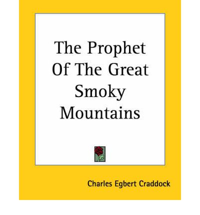 the prophet of the great smoky mountains Free kindle book and epub digitized and proofread by project gutenberg.