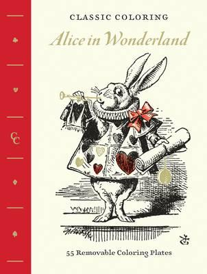 Classic Coloring: Alice in Wonderland : 55 Removable Coloring Plates