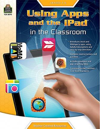 Using Apps and the iPad in the Classroom : Grades 36