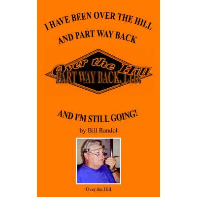 I Have Been Over the Hill and Part Way Back : And I'M Still Going!