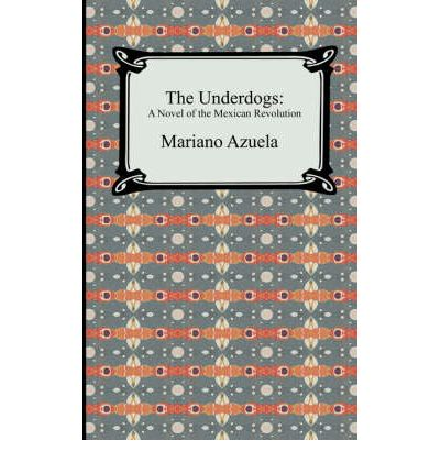The underdogs by mariano azuela essay