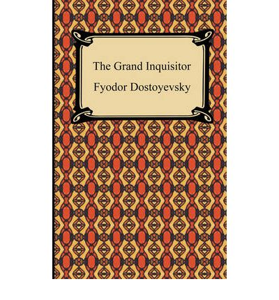 Grand inquisitor by fyodor dostoyevsky essay