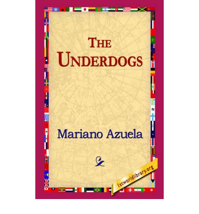 notes on the underdogs azuela The underdogs was the first novel about the conflict even as it continued to grind on and written by a former participant mariano azuela the majority of the narrative follows demetrio macias, who finds himself on the bad side of the local chief and is burned out of his home before feeling to the mountains.