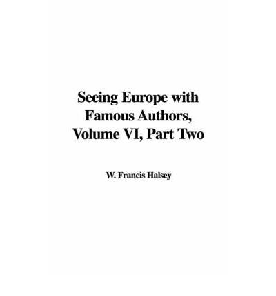 Free download mp3 books online Seeing Europe with Famous Authors, Volume VI, Part Two PDF RTF DJVU by Francis W Halsey""
